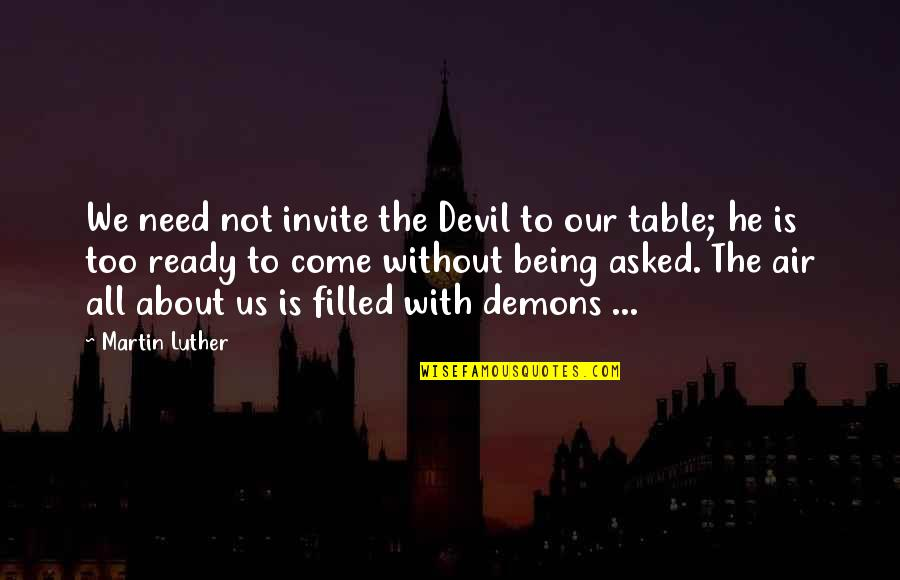 Ruut Quotes By Martin Luther: We need not invite the Devil to our