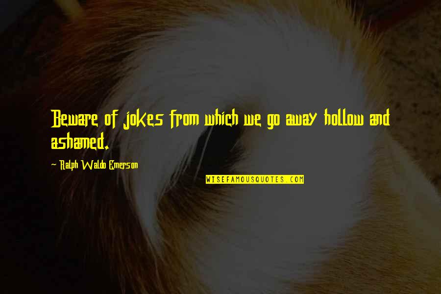 Ruzie Met Vriendin Quotes By Ralph Waldo Emerson: Beware of jokes from which we go away
