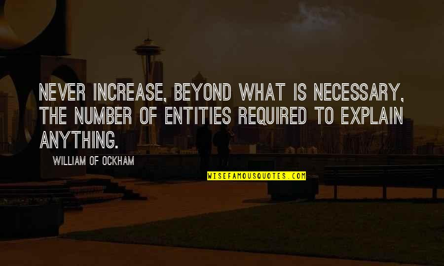 Ruzie Met Vriendin Quotes By William Of Ockham: Never increase, beyond what is necessary, the number