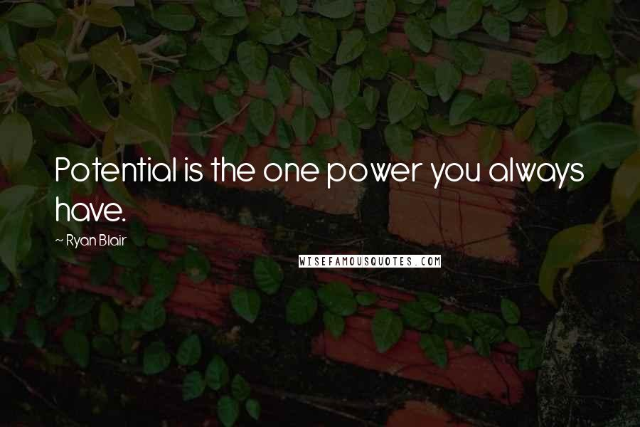 Ryan Blair quotes: Potential is the one power you always have.