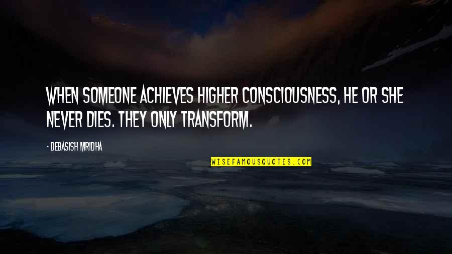 Ryan Doris Quotes By Debasish Mridha: When someone achieves higher consciousness, he or she
