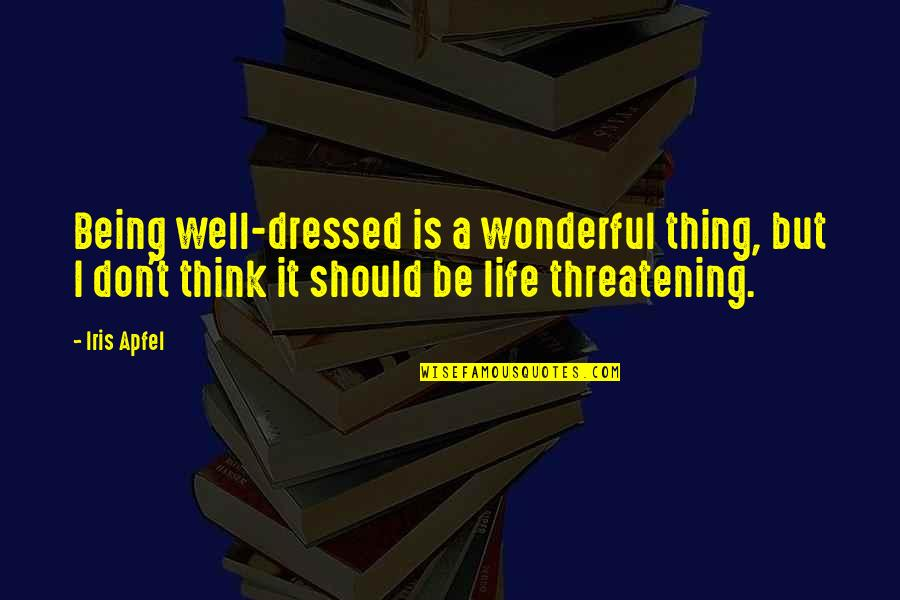 Ryan Doris Quotes By Iris Apfel: Being well-dressed is a wonderful thing, but I