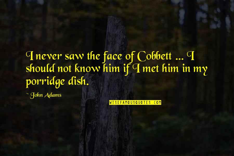 Ryan Doris Quotes By John Adams: I never saw the face of Cobbett ...