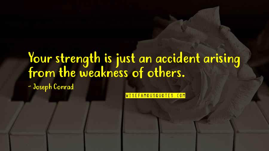 Ryan Doris Quotes By Joseph Conrad: Your strength is just an accident arising from