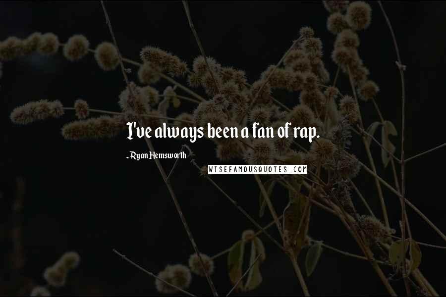 Ryan Hemsworth quotes: I've always been a fan of rap.