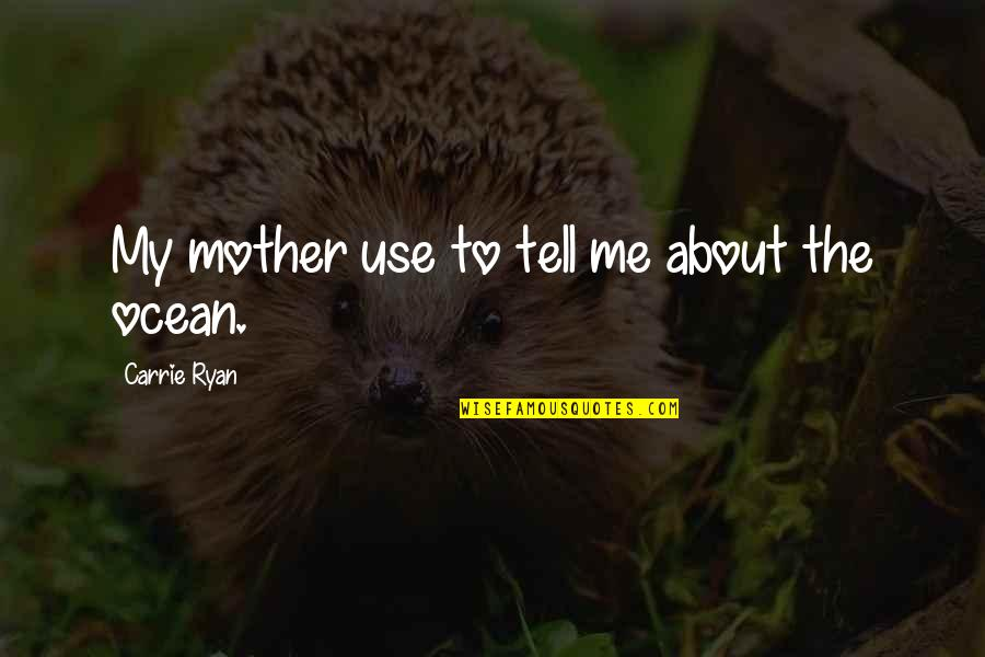 Ryan O'leary Quotes By Carrie Ryan: My mother use to tell me about the