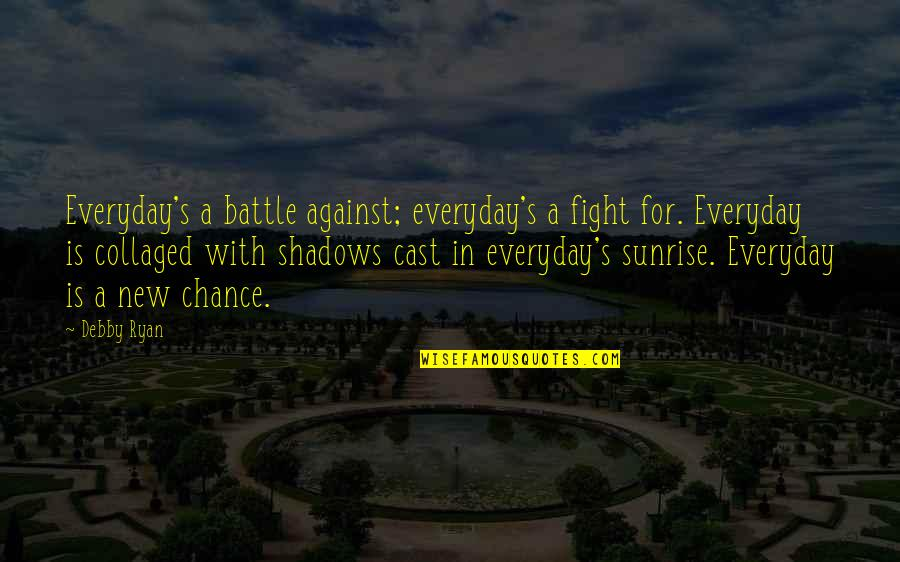 Ryan O'leary Quotes By Debby Ryan: Everyday's a battle against; everyday's a fight for.