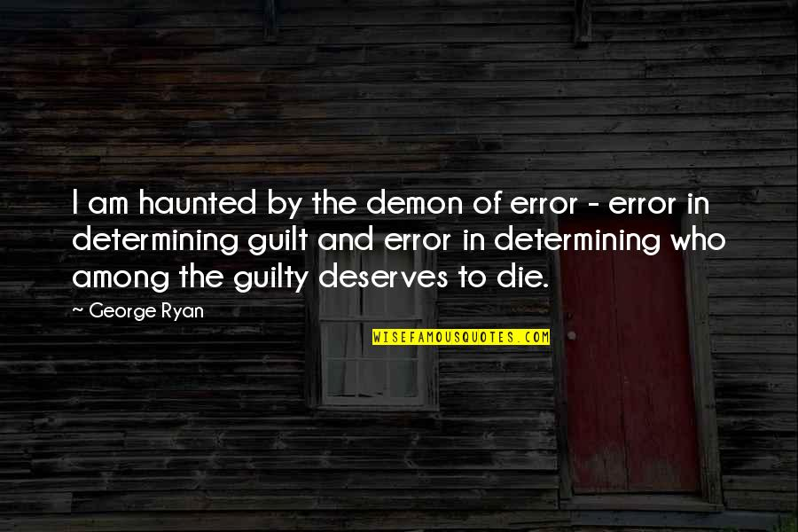 Ryan O'leary Quotes By George Ryan: I am haunted by the demon of error