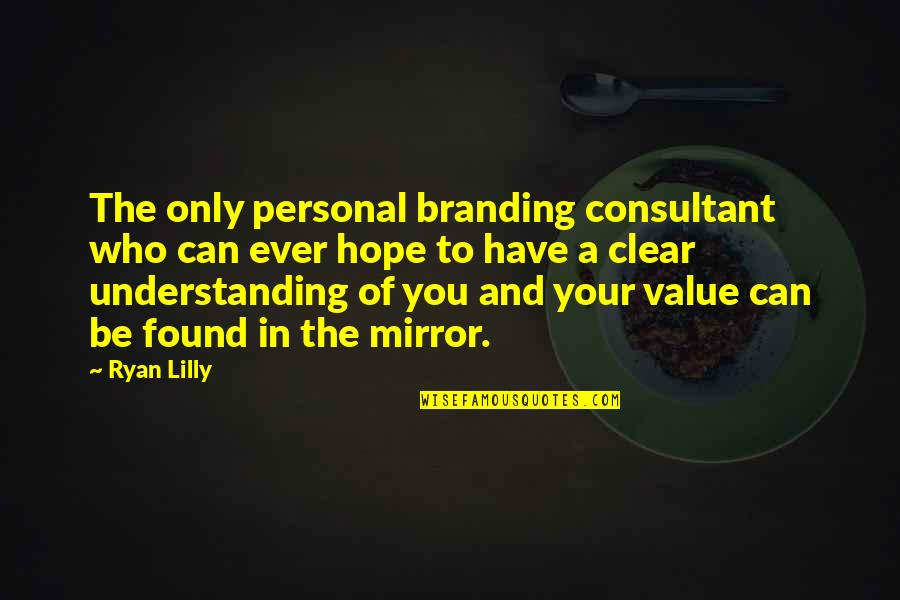 Ryan O'leary Quotes By Ryan Lilly: The only personal branding consultant who can ever