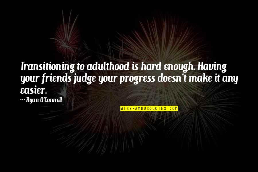 Ryan O'leary Quotes By Ryan O'Connell: Transitioning to adulthood is hard enough. Having your