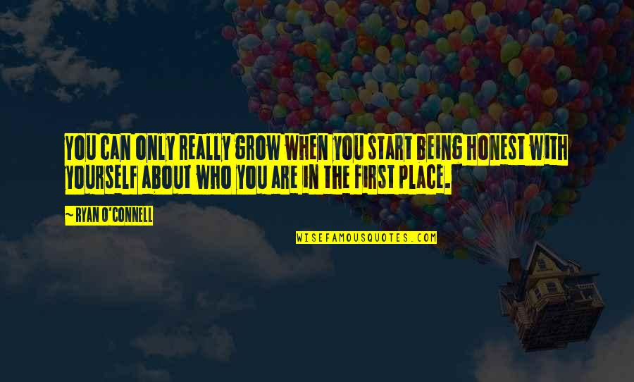 Ryan O'leary Quotes By Ryan O'Connell: You can only really grow when you start