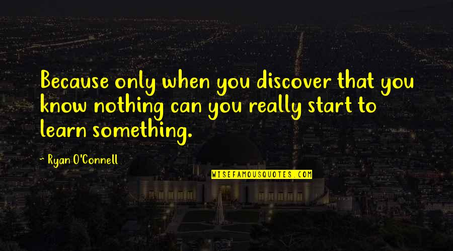 Ryan O'leary Quotes By Ryan O'Connell: Because only when you discover that you know
