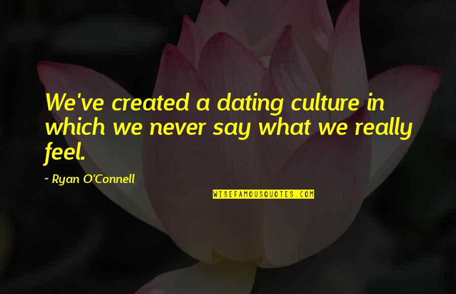 Ryan O'leary Quotes By Ryan O'Connell: We've created a dating culture in which we