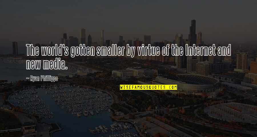 Ryan O'leary Quotes By Ryan Phillippe: The world's gotten smaller by virtue of the