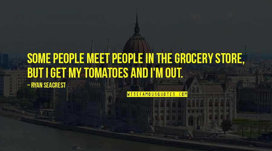 Ryan O'leary Quotes By Ryan Seacrest: Some people meet people in the grocery store,