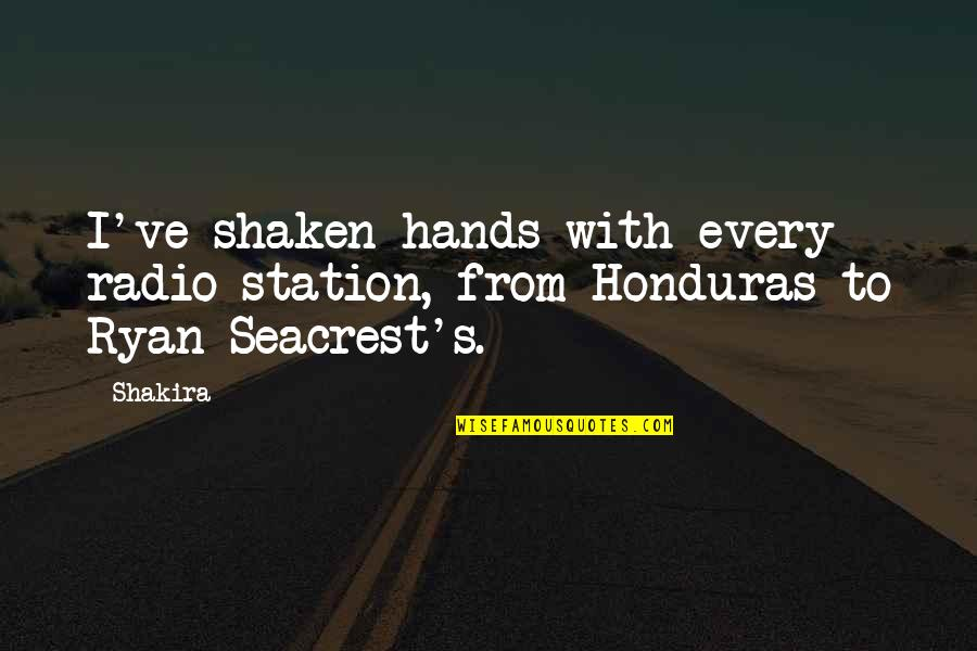 Ryan O'leary Quotes By Shakira: I've shaken hands with every radio station, from