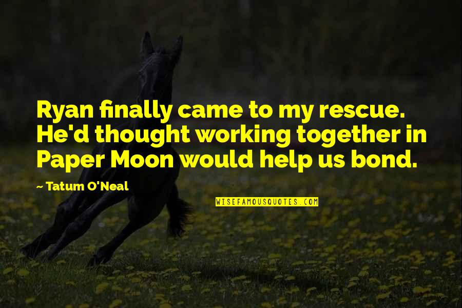 Ryan O'leary Quotes By Tatum O'Neal: Ryan finally came to my rescue. He'd thought