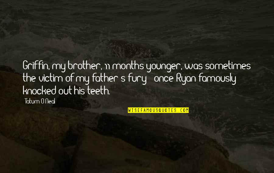 Ryan O'leary Quotes By Tatum O'Neal: Griffin, my brother, 11 months younger, was sometimes