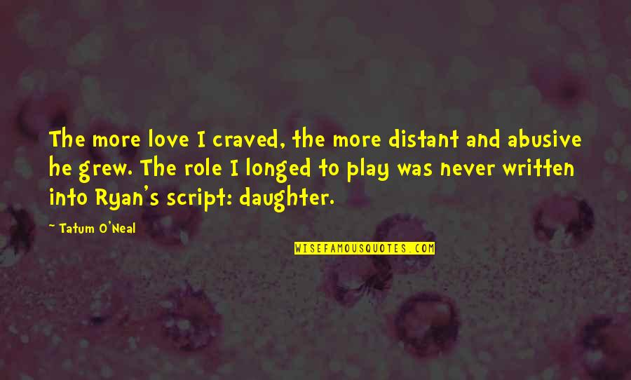 Ryan O'leary Quotes By Tatum O'Neal: The more love I craved, the more distant