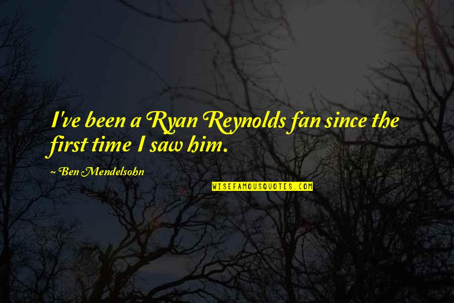 Ryan Reynolds Quotes By Ben Mendelsohn: I've been a Ryan Reynolds fan since the