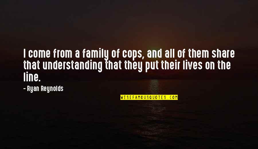 Ryan Reynolds Quotes By Ryan Reynolds: I come from a family of cops, and