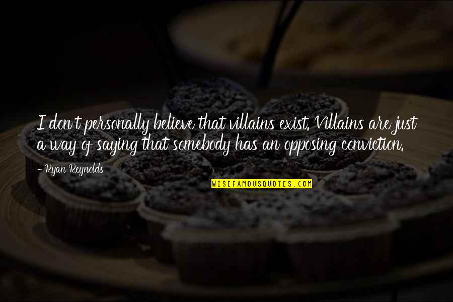 Ryan Reynolds Quotes By Ryan Reynolds: I don't personally believe that villains exist. Villains