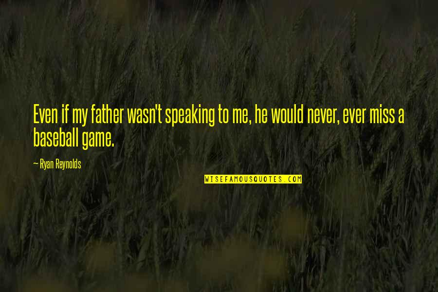 Ryan Reynolds Quotes By Ryan Reynolds: Even if my father wasn't speaking to me,