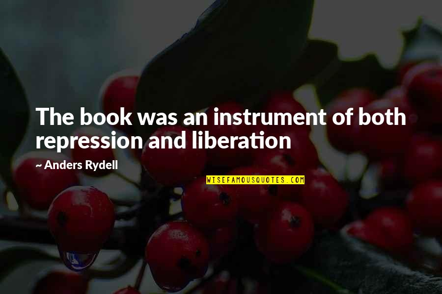 Rydell Quotes By Anders Rydell: The book was an instrument of both repression