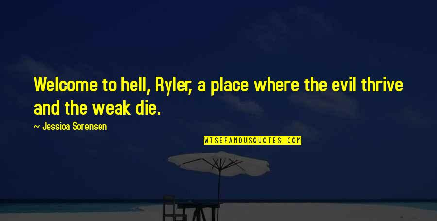 Ryler Quotes By Jessica Sorensen: Welcome to hell, Ryler, a place where the