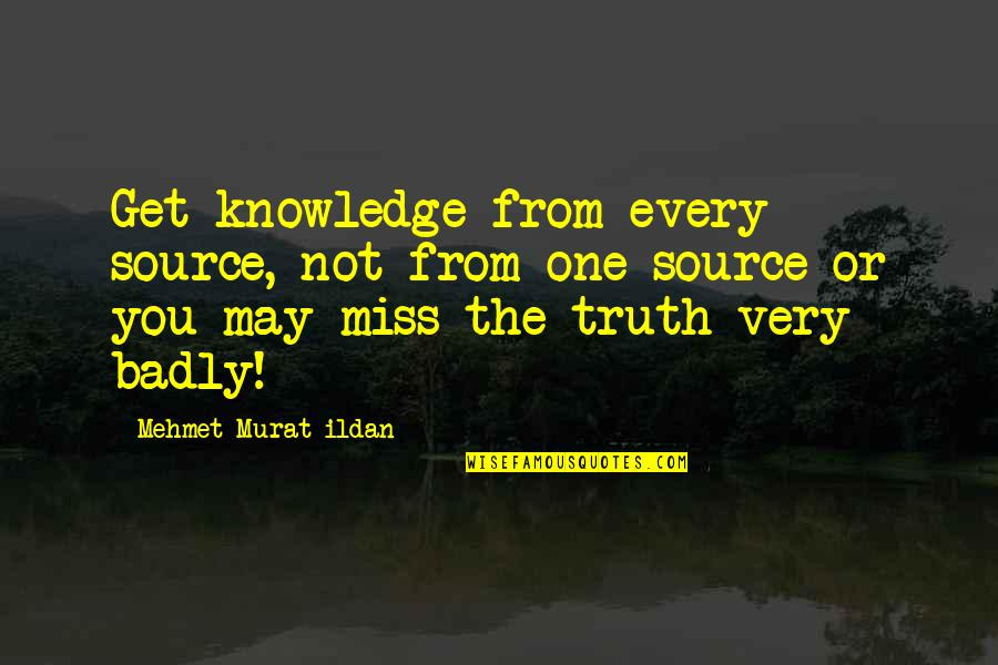 Ryler Quotes By Mehmet Murat Ildan: Get knowledge from every source, not from one