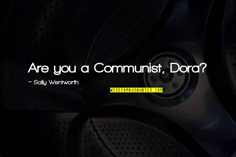 Ryler Quotes By Sally Wentworth: Are you a Communist, Dora?