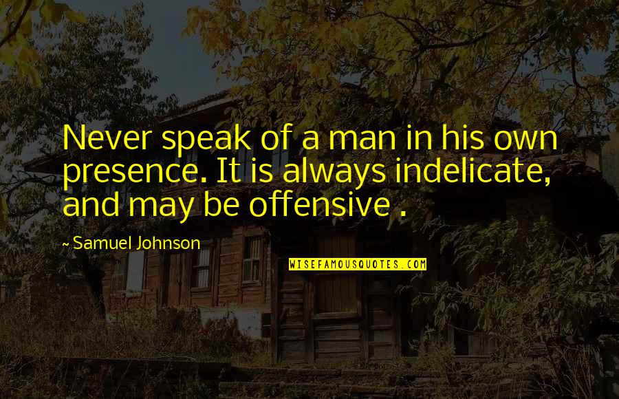 Ryler Quotes By Samuel Johnson: Never speak of a man in his own