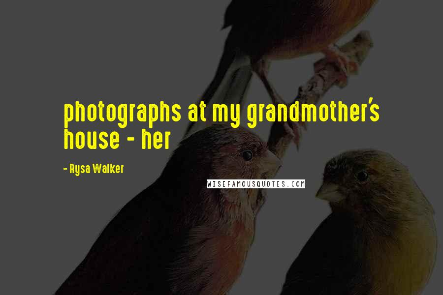 Rysa Walker quotes: photographs at my grandmother's house - her
