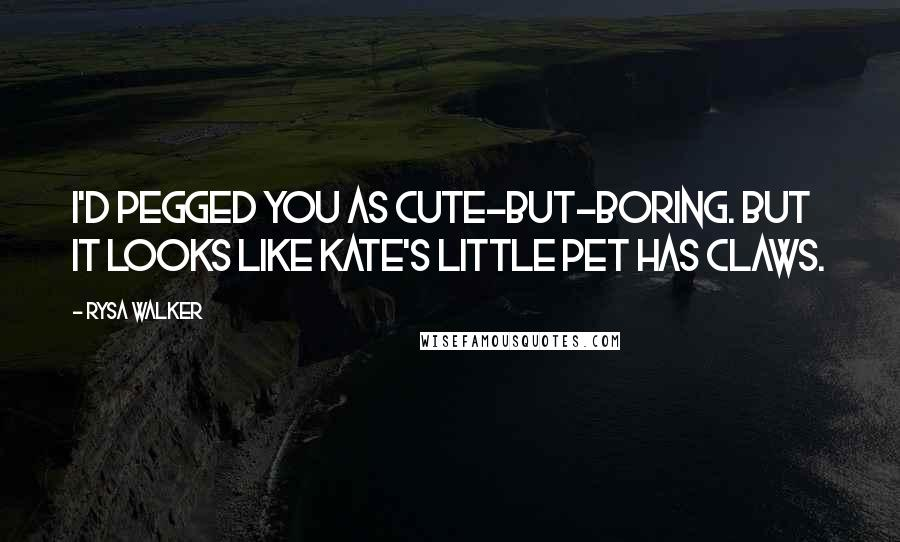 Rysa Walker quotes: I'd pegged you as cute-but-boring. But it looks like Kate's little pet has claws.
