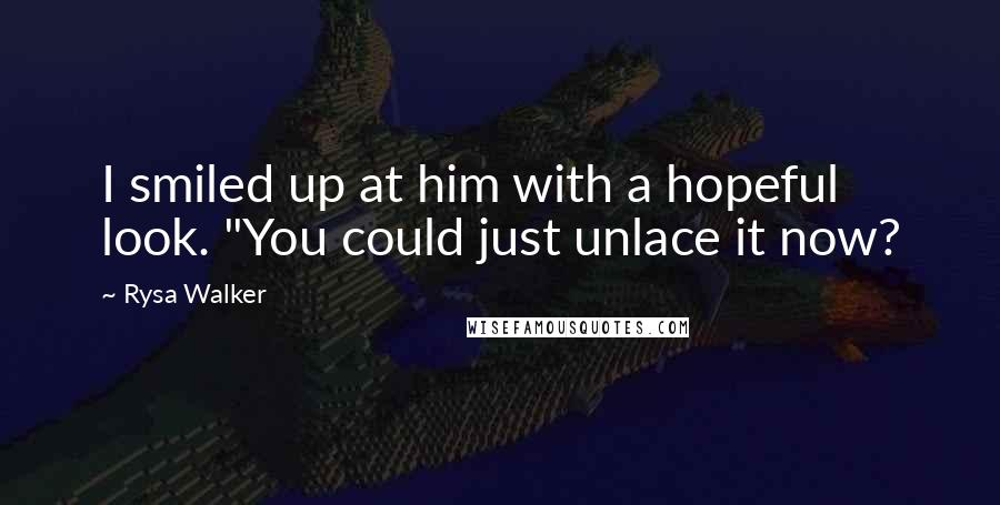 "Rysa Walker quotes: I smiled up at him with a hopeful look. ""You could just unlace it now?"