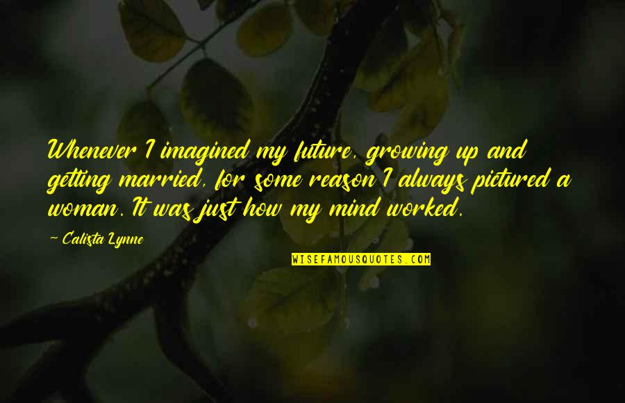 Ryter Quotes By Calista Lynne: Whenever I imagined my future, growing up and