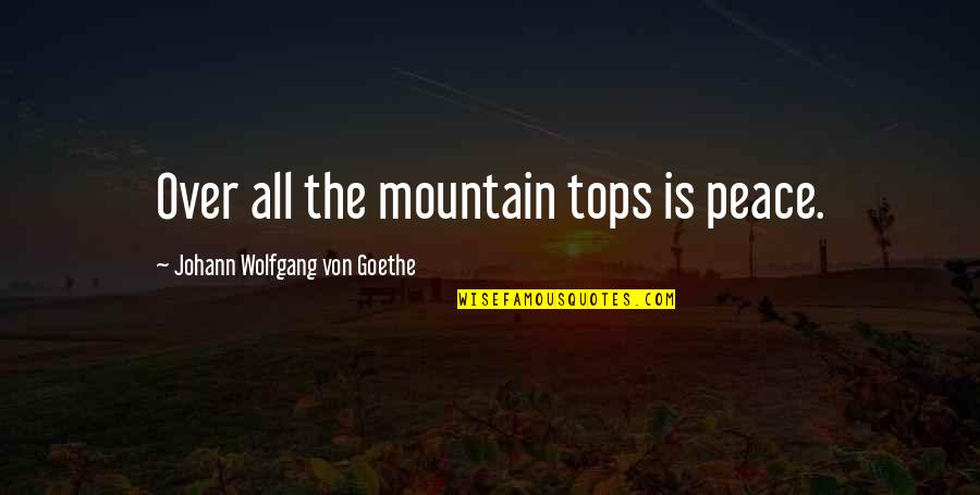 Ryter Quotes By Johann Wolfgang Von Goethe: Over all the mountain tops is peace.