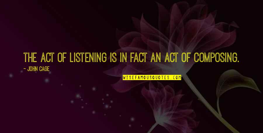 Ryter Quotes By John Cage: The act of listening is in fact an