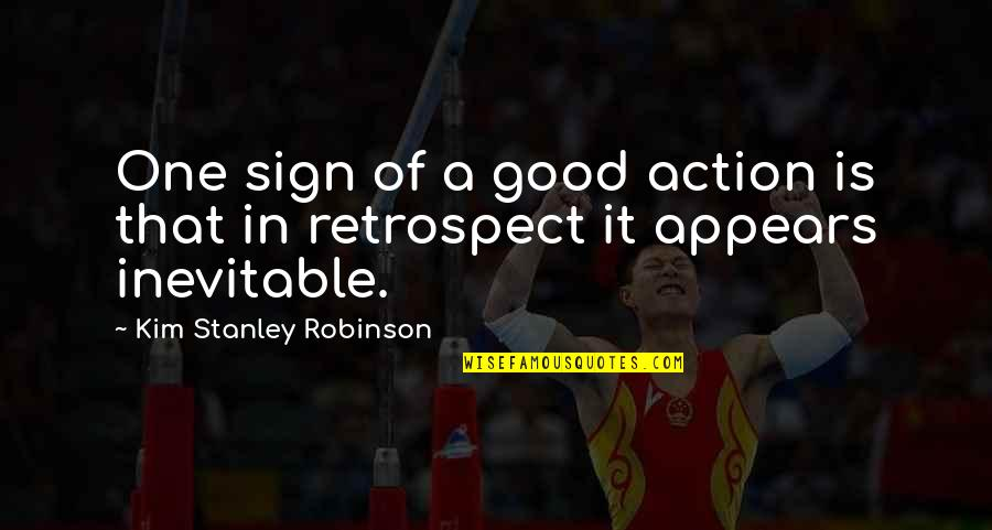 Ryter Quotes By Kim Stanley Robinson: One sign of a good action is that
