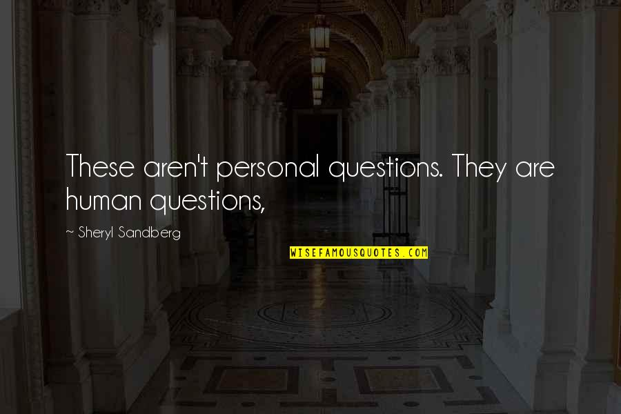 Ryter Quotes By Sheryl Sandberg: These aren't personal questions. They are human questions,