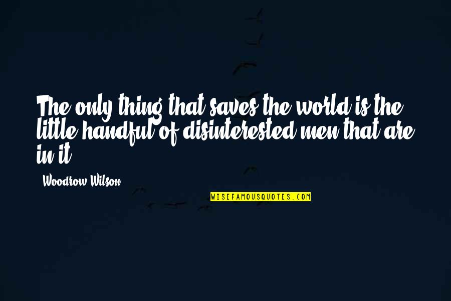 Ryter Quotes By Woodrow Wilson: The only thing that saves the world is