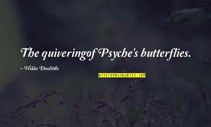 Rything Quotes By Hilda Doolittle: The quiveringof Psyche's butterflies.