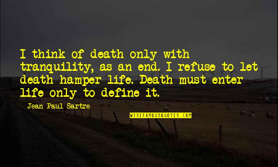 Rything Quotes By Jean-Paul Sartre: I think of death only with tranquility, as