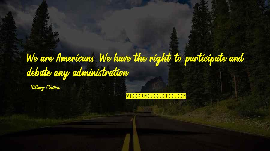 Ryusei No Kizuna Quotes By Hillary Clinton: We are Americans, We have the right to