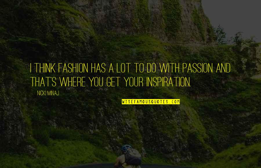 Ryusei No Kizuna Quotes By Nicki Minaj: I think fashion has a lot to do