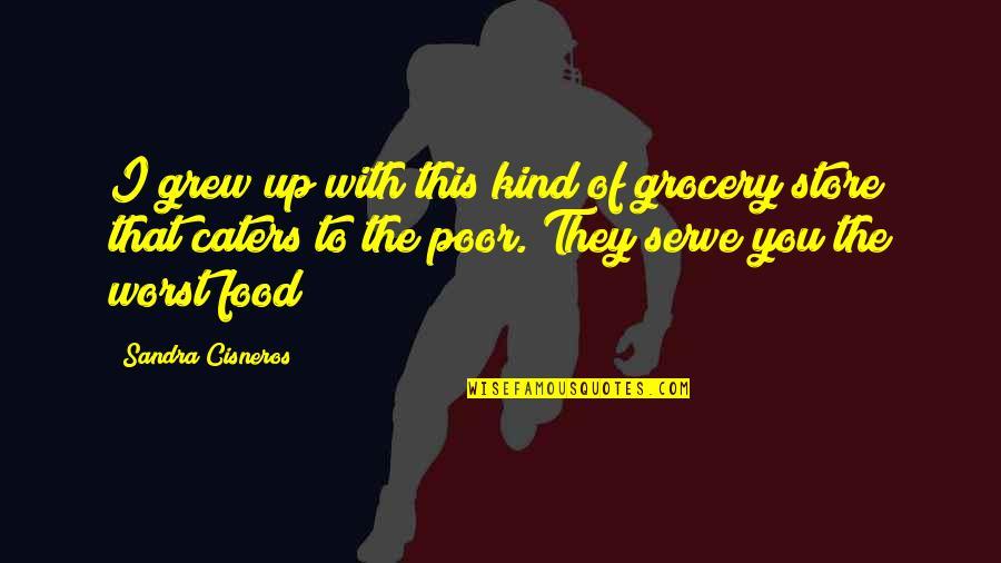Ryusei No Kizuna Quotes By Sandra Cisneros: I grew up with this kind of grocery