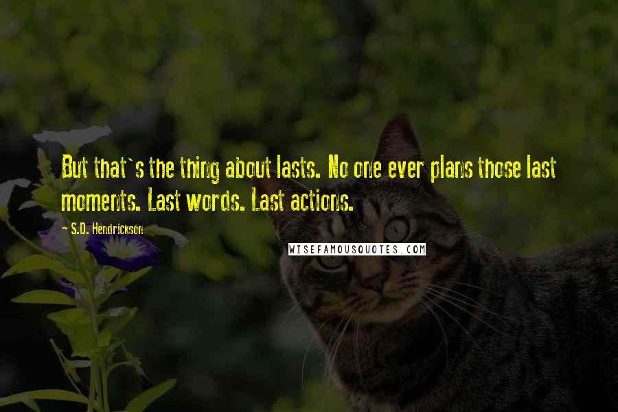 S.D. Hendrickson quotes: But that's the thing about lasts. No one ever plans those last moments. Last words. Last actions.