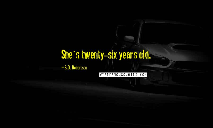 S.D. Robertson quotes: She's twenty-six years old.