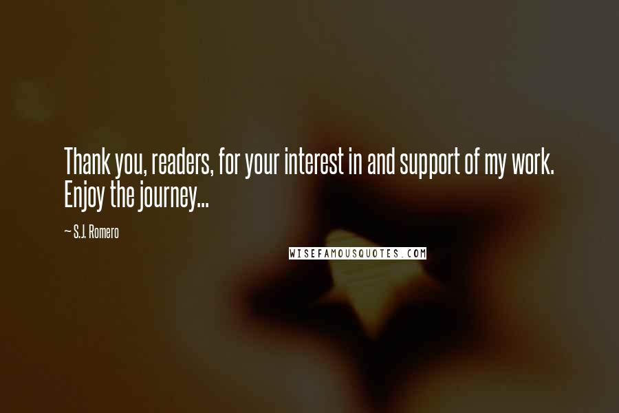 S.J. Romero quotes: Thank you, readers, for your interest in and support of my work. Enjoy the journey...