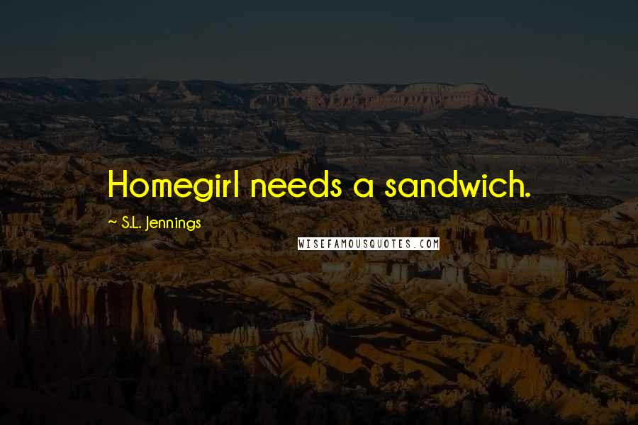 S.L. Jennings quotes: Homegirl needs a sandwich.